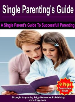Single Parenting's Guide: A Single Parent's Guide To Successful Parenting