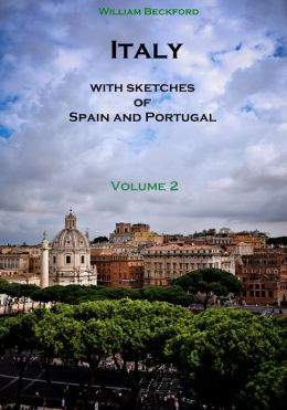 Italy with Sketches of Spain and Portugal, Volume 2 (Illustrated)
