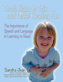 Teach Baby to Talk ... and Make Reading Fun : The Importance of Speech and Language in Learning to Read