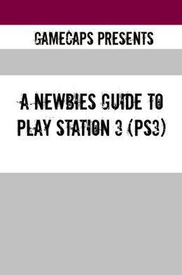 A Newbies Guide to Play Station 3 (PS3)