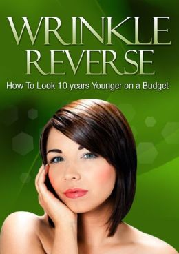 Wrinkle Reverse: How To Look 10 Years Younger on a Budget