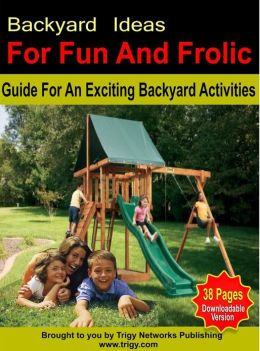 Backyard Ideas For Fun And Frolic: Guide For An Exciting Backyard Activities