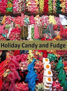 Candy CookBook eBook on Holiday Candy And Fudge - No Other Time Of The Year Is There As Many Homemade Confectionery Delights To Sample As During Christmas...