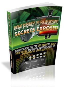 Home Business Video Marketing Secrets Exposed