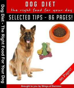 Dog Diet: The Right Food For Your Dog