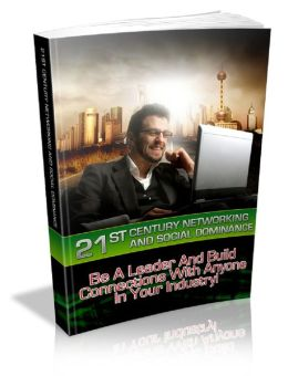 21st Century Networking And Social Dominance: Be A Leader And Build Connections With Anyone In Your Industry!