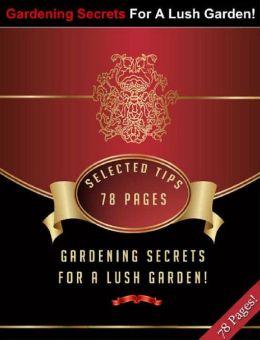 Gardening Secrets For A Lush Garden