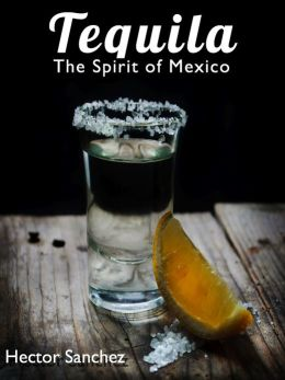 Tequila - The Spirit of Mexico