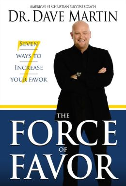 Force of Favor: Seven Ways to Increase Your Favor