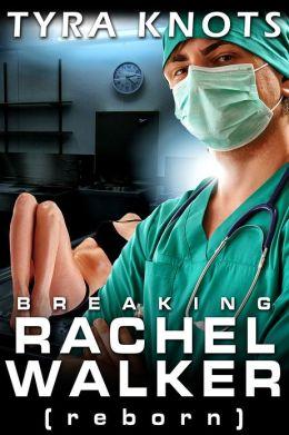 BREAKING RACHEL WALKER (reborn)