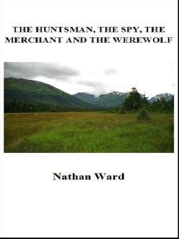 The Huntsman, the Spy, the Merchant and the Werewolf