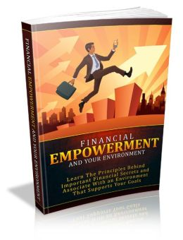 Financial Empowerment and Your Environment: Learn the Principles Behind Important Financial Secrets and Associate With an Environment That Supports Your Goals