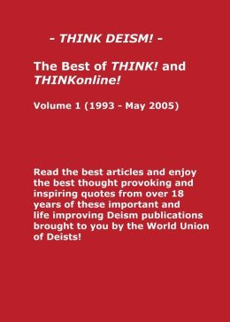 Think Deism - The Best of THINK! and THINKonline! Volume 1