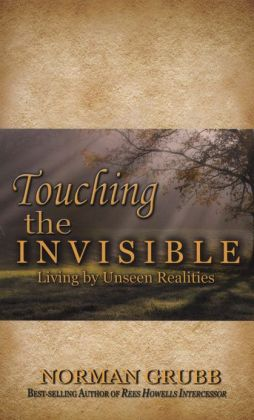 Touching the Invisible: Living by Unseen Realities
