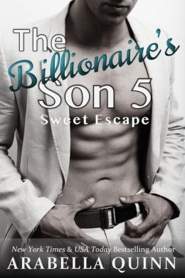 The Billionaire's Son 5 : Sweet Escape (Billionaire Erotica)
