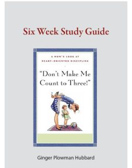 Don't Make Me Count to Three!-Six Week Study Guide