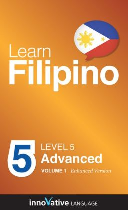 Learn Philipino - Level 5: Advanced: Volume 1: (Enhanced Version) with Audio