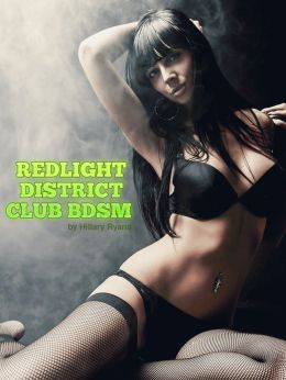 Red Light District - CLUB BDSM (BDSM Bondage Female Sex Submissive XXX Erotica) (Explicit Erotic Fiction) Uncensored Erotica Sex Stories (NOOK edition) Erotica XXx BDSM Bondage Discipline Blackmail Sex Slave Submission Kidnapping Gangbang (NOOKBook)