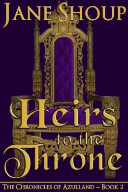 Heirs to the Throne: The Chronicles of Azulland - Book 2