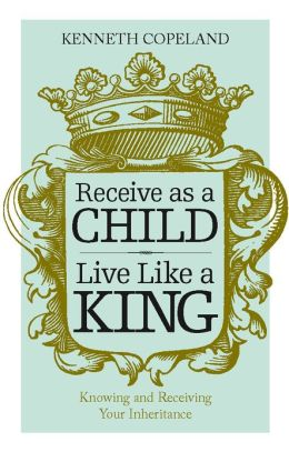 Receive As A Child, Live Like a King
