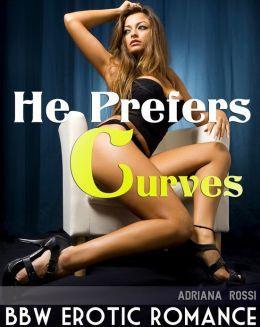He Prefers Curves (Billionaire BBW Erotic Romance)
