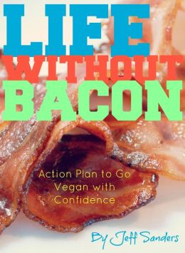 Life Without Bacon?! Action Plan to Go Vegan with Confidence