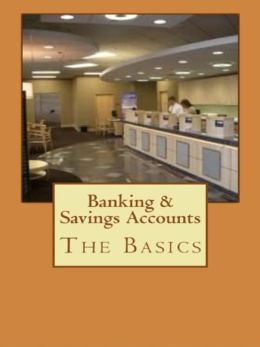 Banking & Savings Accounts: The Basics