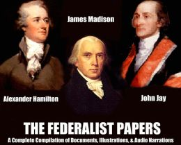 THE FEDERALIST PAPERS - A Complete Compilation of Documents, Illustrations, Annotations, PLUS BONUS Audiobook Narrations
