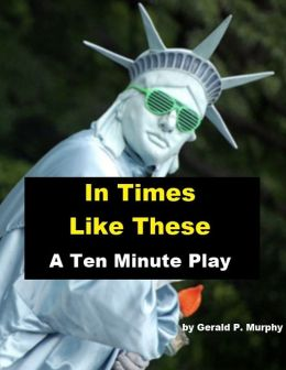 In Times Like These - A Ten Minute Play