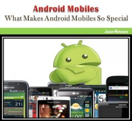 Android Mobiles: What Makes Android Mobiles So Special