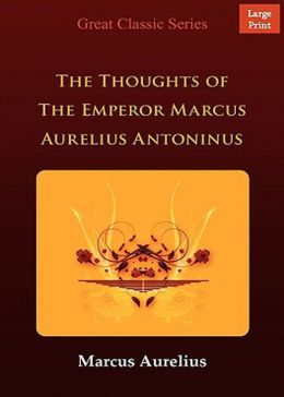 Thoughts of The Emperor Marcus Aurelius Antoninus: A Philosophy and Biography Classic By Marcus Aurelius! AAA+++