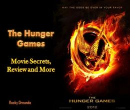 The Hunger Games: Movie Secrets, Review and More