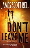 Book Cover Image. Title: Don't Leave Me, Author: James Scott Bell