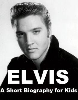Elvis - A Short Biography for Kids
