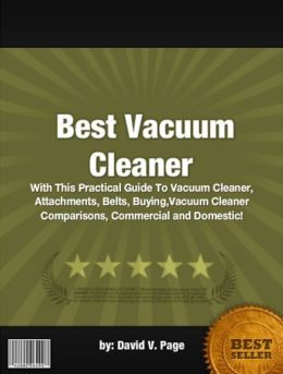 Best Vacuum Cleaner :With This Practical Guide To Vacuum Cleaner, Attachments, Belts, Buying,Vacuum Cleaner Comparisons, Commercial and Domestic!