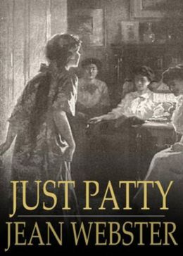 Just Patty: A Fiction and Literature, Young Readers Classic By Jean Webster! AAA+++