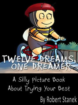 Twelve Dreams, One Dreamer. A Children's Picture Book About Trying Your Best