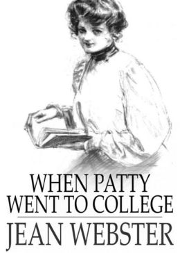 When Patty Went to College: A Fiction and Literature, Humor, Young Readers Classic By Jean Webster! AAA+++
