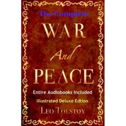 WAR AND PEACE [Deluxe Edition] The Original Classic Masterpiece with Illustrations and Entire BONUS Audiobook Collection