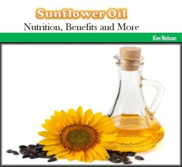 Sunflower Oil: Nutrition, Benefits and More