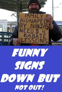 Funny character: Funny Signs Down But Not Out! ( mood, humor, temper, temperament, idiosyncrasy, makeup, comedy, frivolous, frugal, relaxed )