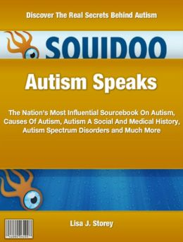 Autism Speaks: The Nation's Most Influential Sourcebook On Autism, Causes Of Autism, Autism A Social And Medical History, Autism Spectrum Disorders and Much More