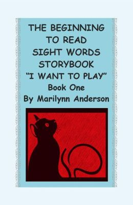 THE BEGINNING TO READ SIGHT WORDS STORYBOOK ~~ Reading Made Easy With Early Sight Words ~~ Book One