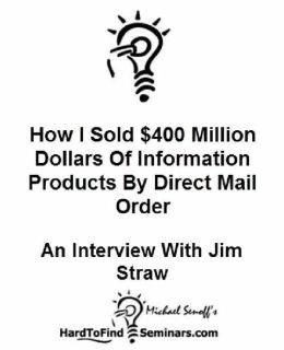 How I Sold $400 Million Dollars of Information Products By Direct Mail Order: An Interview With Jim Straw