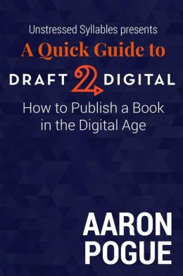 Turn Your Story into an eBook: Easy Self-Publishing with Draft2Digital.com (Unstressed Syllables Presents)