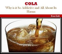 Cola: Why is it So Addictive and All About Its Harms