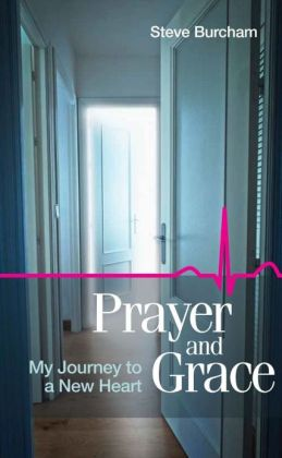 Prayer and Grace: My Journey to a New Heart