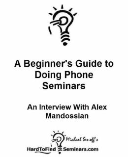 A Beginner's Guide to Doing Phone Seminars: An Interview With Alex Mandossian