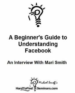 A Beginners Guide to Understanding Facebook: An Interview With Mari Smith