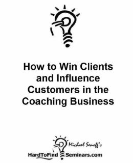 How to Win Clients and Influence Customers in the Coaching Business